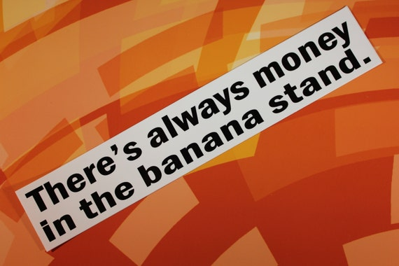 Arrested Development There's always money in the banana stand Vinyl Sticker laptop bike car guitar