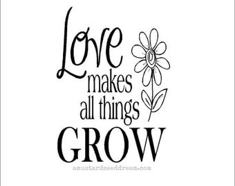 Love Makes All Things Grow - Vinyl Wall Art, Graphics, Lettering, Decals, Stickers,