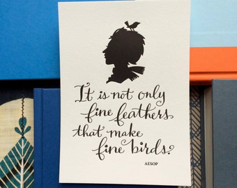 LETTERPRESS ART PRINT-It is not only fine feathers that make fine birds. Aesop