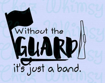 Guard SVG, Without the Guard It's Just a Band SVG, Colorguard Svg, Flag, Rifle, and Sabre Svg Designs, Color Guard Svg