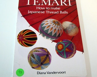 Temari...How to Make Japanese Thread Balls by Diana Vandervoort....New 123 pages ...