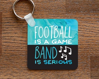 Football is a Game Band is Serious - Funny Marching Band Themed Keychain