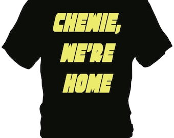 Chewie, We're Home Tee Shirt