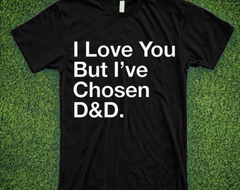 I Love You But I've Chosen dungeons and dragons dnd shirt