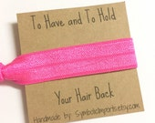 Hair Tie - Bridesmaid Hair Tie Favor - Hot Pink Hair Tie - To Have And To Hold Your Hair Back - Party Gift - Elastic Hair Tie Bracelet