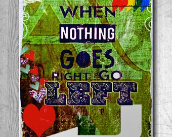 When Nothing Goes Right Go Left - Art Print Quote