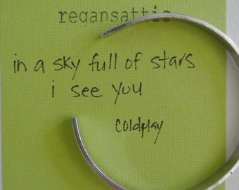 In a Sky Full of Stars I See You ...a hand stamped cuff bracelet, Coldplay cuff, aluminum bracelet, hand stamped cuff, engraved jewelry