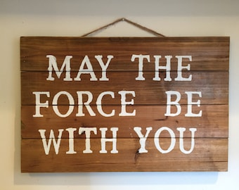 star wars wooden sign - may the force be with you