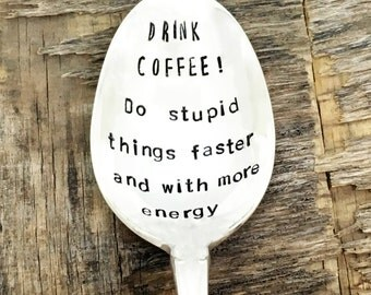 DRINK COFFEE! Do stupid things faster and with more energy - upcycled spoon, silver plated, recycled, hand-stamped