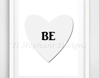 BE Love Print, Printable, Easy Prints, Downloadable Art, Wall Art, Wall Decor, Office Decor, Instant Downloads