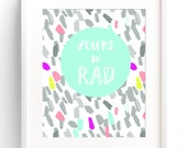 Nursery/Big Kid Wall Art Quote Print - You're So Rad - girl or boy room decor/apartment decor