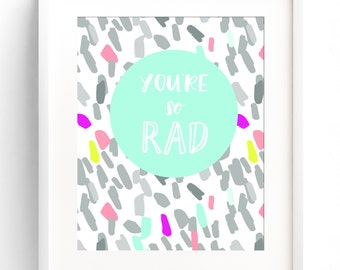 Nursery/Big Kid Wall Art Quote Print - You're So Rad - girl or boy room decor/apartment decor