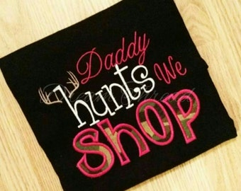 Daddy hunts we shop shirt, onesie, hunting, camo (made to order)