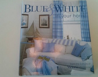 Blue and White In Your Home Decorating Book by Victoria Magazine