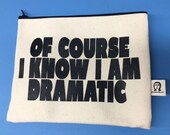 of course i know i'm dramatic pouch