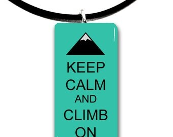 Keep Calm and Climb On, color options, scenic, mountain, climber, climbing, hiking, explore, outdoors, mountains