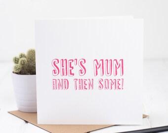 Mum Card - She's Mum And Then Some Rhyming Card - Mum Birthday Card - Greetings Card