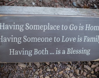 Having a Place to Go is Home- Wooden Sign