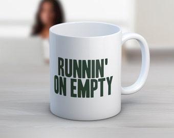 Runnin On Empty // 11 oz or 15 oz Coffee Mug