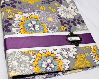 Recipe Binder, Recipe Dividers, Yellow, Purple and Gray, Floral fabric covered Recipe Binder, Recipe Notebook
