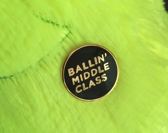Ballin' Middle Class - 1in round gold plated hard enamel pin