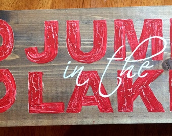 Go Jump in the Lake Custom Hand Painted Wooden Sign