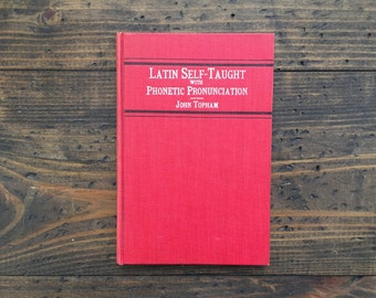 Latin Self Taught with Phonetic Pronunciation • John Topham • school text • red hardcover • 1913