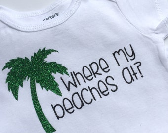 Where my beaches at?, baby bodysuit, toddler tee shirt, baby shirt, toddler shirt