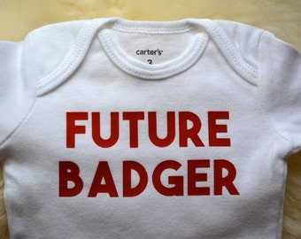 Future Badger WISCONSIN bodysuit, baby clothes, clothing, toddler shirt - Cute handmade bodysuit -- Great baby shower gift-- Madison, WI