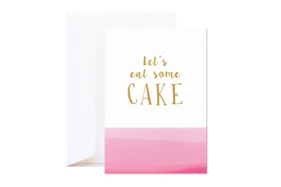 Let's Eat Cake Birthday Wishing Card // gold type silkscreen on letterpress paper // quote // hand dipped in pink ink // Each card is unique