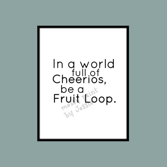 Be A Fruitloop In A World Full Of Cheerios Quote: Items Similar To In A World Full Of Cheerios, Be A Fruit
