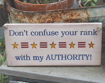 Don't Confuse your rank with my Authority Wooden Sign