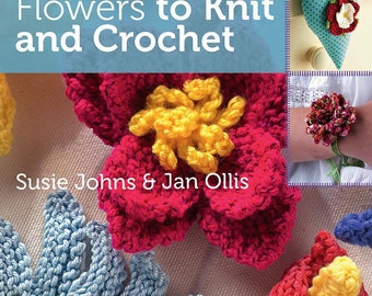Flowers to knit and crochet by Susie Johns and Jan Ollis, Crochet Flower Patterns, Knitting patterns, crochet patterns