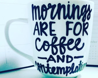 Mornings are for coffee and contemplation- coffee mug