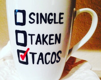 Taco Coffee Mug- I love Tacos- Is it Taco Time yet? Single? Taken? Tacos! Taco lover mug.