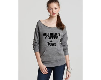 All I Need Is Coffee and Jesus Off the Shoulder Eco Sweatshirt  , Funny Humor Novelty Funny Saying , Womens