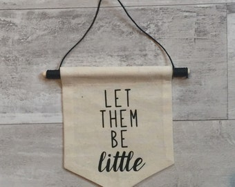 Let Them Be Little - Natural Cotton & Black Pennant Banner Hanging Wall Art Decor Nursery Playroom