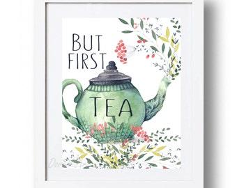 But first Tea printable wall art Tea Party print Watercolor Floral Teapot art Tea pot poster Kitchen decor quote DOWNLOAD 8x10 11x16 16x20