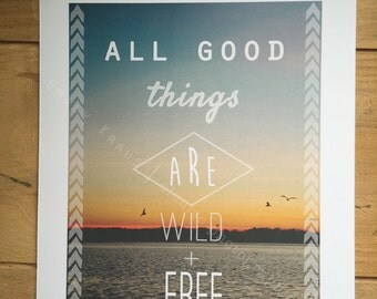All Good Things Are Wild and Free | Print | 8x10 | Photo | Quote | Typography