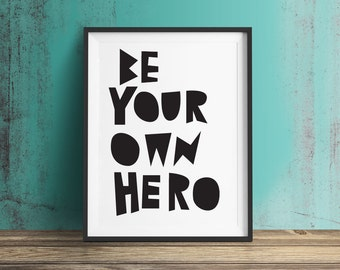 Be Your Own Hero Print, Motivational Print, Typography Poster, Black & White Poster, Hero Print