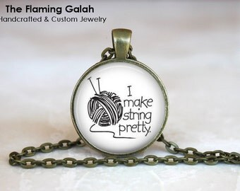 I Make String Look Pretty Pendant •  Knitting Quote •  Craft •  Knitter •  Crochet • Gift Under 20 • Made in Australia (P1224)