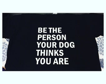 Be the person your dog things you are