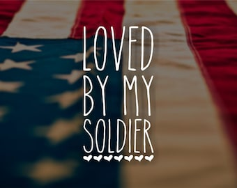 Loved By My Soldier Vinyl Decal, Window Decal, Car Decal, Bottle Decal, Laptop Decal