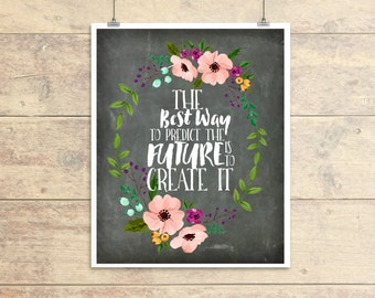 11X14 The Best Way To Predict The Future Is To Create It Chalkboard Floral Print Instant Art PRINTED for YOU