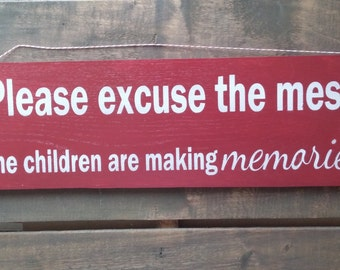 Please Excuse the Mess The Children are Making Memories Sign from reclaimed wood