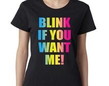 Blink If You Want Me - Party Tees- T-shirt -Womens Tshirt -Womens Shirt -Ladies Shirt - Gym Tee - Workout Tshirt -Top-Tshirt -Shirt - Tees