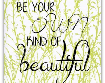 """Printable Art - """"Be Your Own Kind Of Beautiful"""" - Inspirational Quote - Instant Download - Home Decor"""