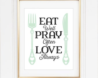 Kitchen Print, Eat Well, Pray Often, Love Always, 8x10 Custom Print