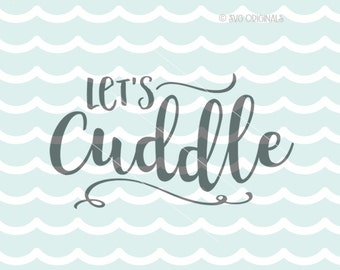 Let's Cuddle SVG Cricut Explore and more. Cut or Printable. Let's Cuddle Weather Winter Baby Love Snuggle Infant New Baby Love SVG
