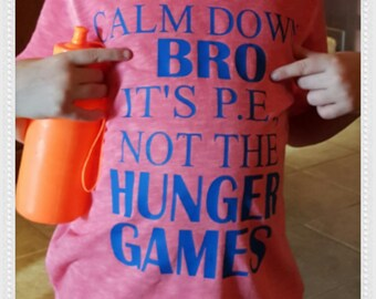 "Hilarious Boys Tee!- ""Brown Calm Down, it's P.E., Not the Hunger Games"""